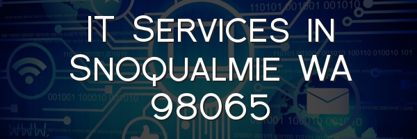 IT Services in Snoqualmie WA 98065